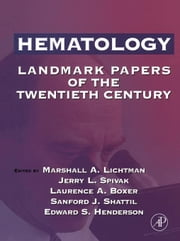 Hematology: Landmark Papers of the Twentieth Century ebook by Lichtman, Marshall A.