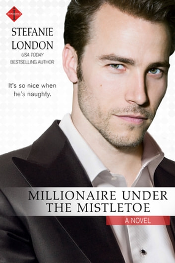 Millionaire Under the Mistletoe ebook by Stefanie London
