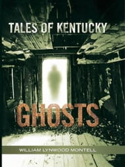 Tales of Kentucky Ghosts ebook by William Lynwood Montell