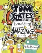 Tom Gates: Everything's Amazing (Sort Of) ebook by L. Pichon, L. Pichon