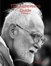 The Alzheimer's Guide - 4 Essays ebook by Jimmy Scarff