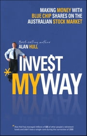 Invest My Way - The Business of Making Money on the Australian Share Market with Blue Chip Shares ebook by Alan Hull
