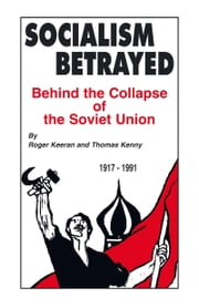 Socialism Betrayed - Behind the Collapse of the Soviet Union ebook by Roger Keeran and Thomas Kenny
