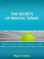 The Secrets of Mental Tennis ebook by Miguel A. Jimenez
