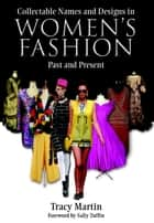 Collectable Names and Designs in Womens Fashion - Past and Present ebook by Tracy Martin