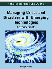 Managing Crises and Disasters with Emerging Technologies - Advancements ebook by Murray Jennex