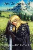 Fox Elvensword and the Sword of Bhaal - Book 1 ebook by George Allen Butler II