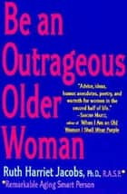 Be an Outrageous Older Woman ebook by Ruth H. Jacobs