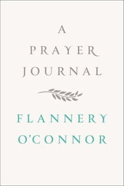 A Prayer Journal ebook by Flannery O'Connor, W.  A. Sessions