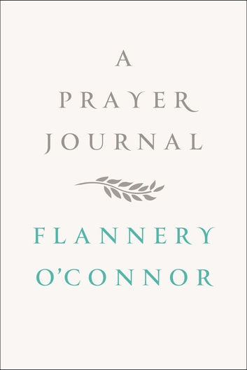 A Prayer Journal ebook by Flannery O'Connor