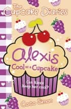 The Cupcake Diaries: Alexis Cool as a Cupcake ebook by Coco Simon