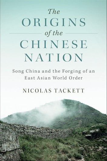 The Origins of the Chinese Nation - Song China and the Forging of an East Asian World Order ebook by Nicolas Tackett