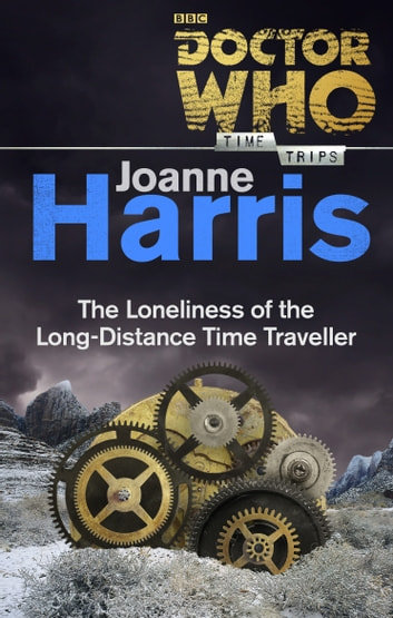 Doctor Who: The Loneliness of the Long-Distance Time Traveller (Time Trips) ebook by Joanne Harris