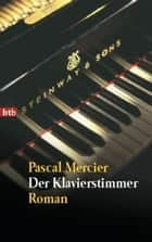 Der Klavierstimmer - Roman ebook by Pascal Mercier