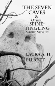 The Seven Caves and other Spine-tingling Short Stories ebook by Laura A. H. Elliott
