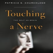 Touching a Nerve - The Self As Brain audiobook by Patricia S. Churchland