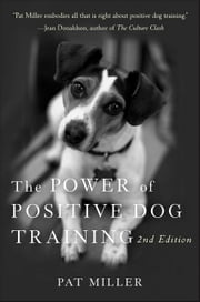 The Power of Positive Dog Training ebook by Miller, Pat