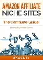 Amazon Affiliate Niche Sites: How I Made $300/Month From One Amazon Affiliate Niche Site (The Complete Guide) - Online Business Series ebook by RAWEE M.