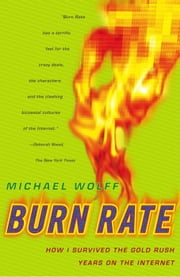 Burn Rate - How I Survived the Gold Rush Years on the Internet ebook by Michael Wolff