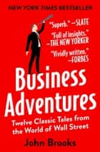 Business Adventures ebook by John Brooks
