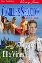 Camille's Seduction ebook by Ella Vines
