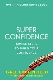 Super Confidence: Simple Steps to Build Your Confidence ebook by Gael Lindenfield