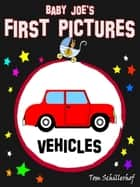 Baby Joes first pictures - Vehicles ebook by Tom Schillerhof