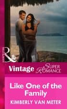Like One of the Family (Mills & Boon Vintage Superromance) (Family in Paradise, Book 1) ebook by Kimberly Van Meter