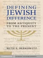 Defining Jewish Difference ebook by Professor Beth A. Berkowitz