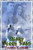 Beary Merry Christmas ebook by Tianna Xander