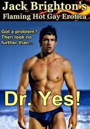 Dr. Yes! (Flaming Hot Gay Erotica) ebook by Jack Brighton
