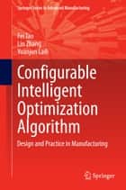 Configurable Intelligent Optimization Algorithm ebook by Fei Tao,Lin Zhang,Yuanjun Laili