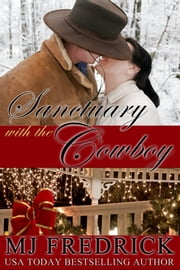 Sanctuary with the Cowboy - A Christmas Novella ebook by MJ Fredrick