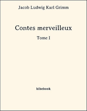 Contes merveilleux - Tome I eBook by Jacob Ludwig Karl Grimm