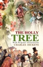 The Holly-Tree - With original illustrations ebook by Charles Dickens