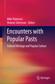 Encounters with Popular Pasts - Cultural Heritage and Popular Culture ebook by Mike Robinson,Helaine Silverman