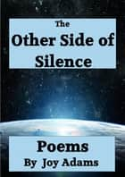 The Other Side of Silence ebook by Joy Adams