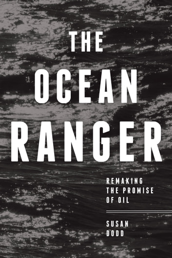 The Ocean Ranger - Remaking the Promise of Oil ebook by Susan Dodd