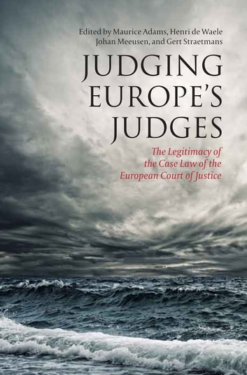 Judging Europe's Judges - The Legitimacy of the Case Law of the European Court of Justice ebook by