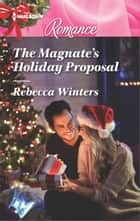 The Magnate's Holiday Proposal ebook by Rebecca Winters
