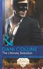 The Ultimate Seduction (Mills & Boon Modern) (The 21st Century Gentleman's Club, Book 2) ebook by Dani Collins