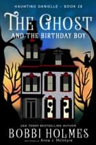 The Ghost and the Birthday Boy ebook by Bobbi Holmes, Anna J. McIntyre