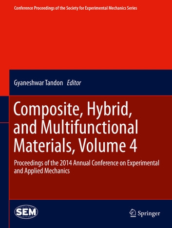 Composite, Hybrid, and Multifunctional Materials, Volume 4 - Proceedings of the 2014 Annual Conference on Experimental and Applied Mechanics ebook by