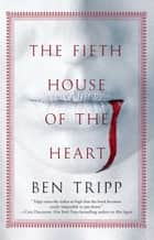 The Fifth House of the Heart ebook by Ben Tripp