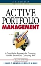 Active Portfolio Management: A Quantitative Approach for Producing Superior Returns and Selecting Superior Returns and Controlling Risk ebook by Richard Grinold; Ronald Kahn