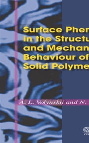 Surface Phenomena in the Structural and Mechanical Behaviour of Solid Polymers ebook by Volynskii, L.