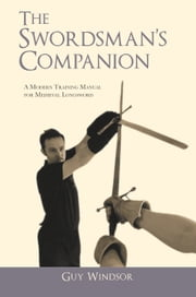 The Swordsman's Companion - A modern training manual for Medieval Longsword ebook by Guy Windsor