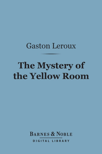 The Mystery of the Yellow Room (Barnes & Noble Digital Library) ebook by Gaston Leroux