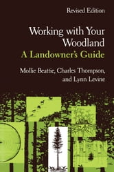 Working with Your Woodland - A Landowner's Guide ebook by Mollie Beattie,Charles Thompson,Lynn Levine,Carl Reidel