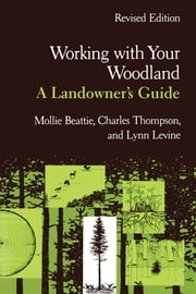 Working with Your Woodland - A Landowner's Guide ebook by Mollie Beattie,Charles Thompson,Lynn Levine,Carl Reidel,Nancy Howe